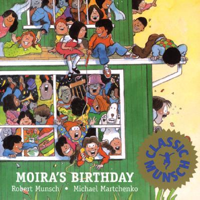 Moira's Birthday By Munsch, Robert N./ Martchenko, Michael (ILT)